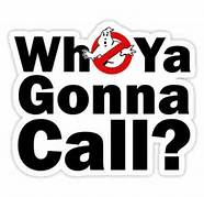 who ya gonna call